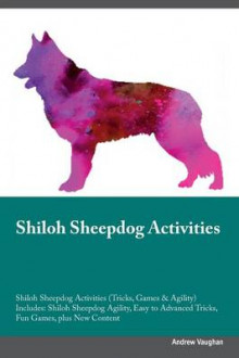 Shiloh Sheepdog Activities Shiloh Sheepdog Activities (Tricks, Games & Agility) Includes av Andrew Vaughan (Heftet)