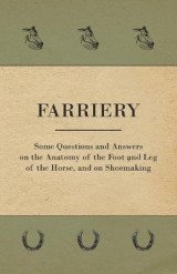 Omslag - Farriery - Some Questions and Answers on the Anatomy of the Foot and Leg of the Horse, and on Shoemaking