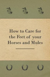 Omslag - How to Care for the Feet of Your Horses and Mules