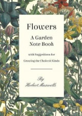 Omslag - Flowers - A Garden Note Book with Suggestions for Growing the Choicest Kinds