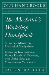 Omslag - The Mechanic's Workshop Handybook - A Practical Manual on Mechanical Manipulation - Embracing Information on Various Handicraft Processes, with Useful Notes and Miscellaneous Memoranda