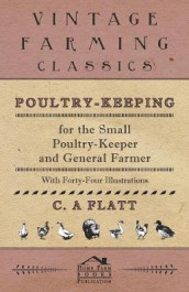 Poultry-Keeping for the Small Poultry-Keeper and General Farmer - With Forty-Four Illustrations av C A Flatt (Heftet)