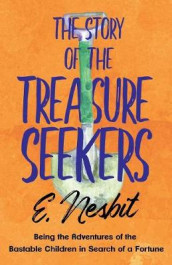 The Story of the Treasure Seekers - Being the Adventures of the Bastable Children in Search of a Fortune av E Nesbit (Heftet)