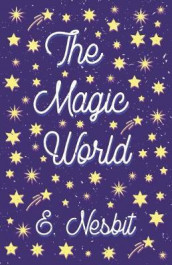 The Magic World av E Nesbit (Heftet)
