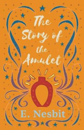 The Story of the Amulet av E Nesbit (Heftet)