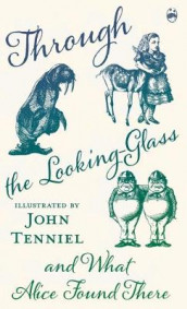 Through the Looking-Glass and What Alice Found There av Lewis Carroll (Innbundet)