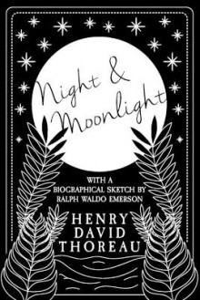 Night and Moonlight;With a Biographical Sketch by Ralph Waldo Emerson av Henry David Thoreau (Heftet)