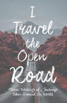 I Travel the Open Road - Classic Writings of Journeys Taken around the World av Various (Heftet)