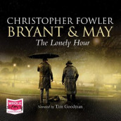 The Lonely Hour: Bryant & May, Book 16 av Christopher Fowler (Lydbok-CD)