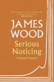 Serious Noticing av James Wood (Heftet)