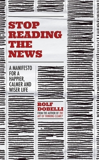 Stop reading the news av Rolf Dobelli (Heftet)