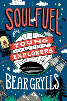 Soul Fuel for Young Explorers av Bear Grylls (Innbundet)