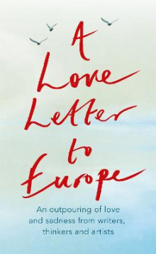 A Love Letter to Europe av Frank Cottrell Boyce, William Dalrymple, Margaret Drabble, Simon Callow, Tony Robinson, Tracey Emin, J.K. Rowling, Holly Johnson, Pete Townshend og Melvyn Bragg (Heftet)