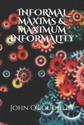 Informal Maxims & Maximum Informality av John J O'Loughlin (Heftet)