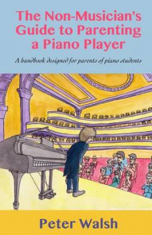 The Non-Musician's Guide to Parenting a Piano Player av MR Peter Richard Walsh og Peter Walsh (Heftet)