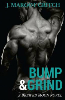 Bump & Grind av J Margot Critch (Heftet)