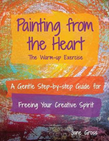 Painting from the Heart av Jane Gross (Heftet)