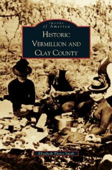 Historic Vermillion and Clay County av Cleo Erickson, Elizabeth Theiss Smith og Betty Smith (Innbundet)