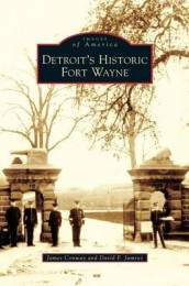 Detroit's Historic Fort Wayne av James Conway og David F Jamroz (Innbundet)