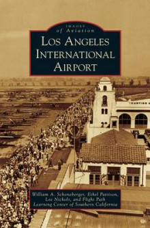 Los Angeles International Airport av William a Schoneberger, Ethel Pattison og Lee Nichols (Innbundet)