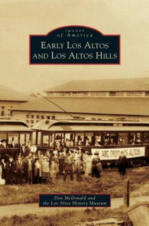 Early Los Altos and Los Altos Hills av Don McDonald og Los Altos History Museum (Innbundet)