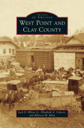 West Point and Clay County av Elizabeth a Calvert, Elliott og Rebecca M Riley (Innbundet)