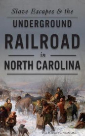 Slave Escapes & the Underground Railroad in North Carolina av J Timothy Allen og Steve M Miller (Innbundet)