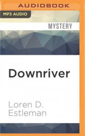 Downriver av Author Loren D Estleman (Lydbok-CD)