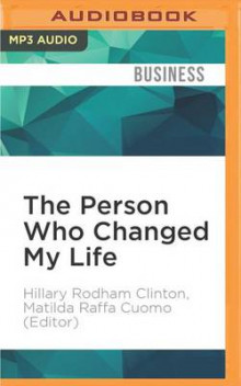 The Person Who Changed My Life av Hillary Rodham Clinton og Matilda Raffa Cuomo (Editor) (Lydbok-CD)