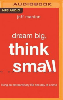 Dream Big, Think Small av Jeff Manion (Lydbok-CD)