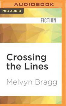 Crossing the Lines av Melvyn Bragg (Lydbok-CD)