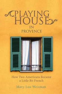 Playing House in Provence av Mary-Lou Weisman (Heftet)