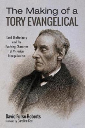 The Making of a Tory Evangelical av David Furse-Roberts (Heftet)