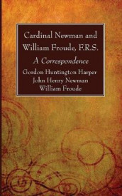 Cardinal Newman and William Froude, F.R.S. av William F R S Froude, Gordon Huntington Harper og John Henry Newman (Heftet)