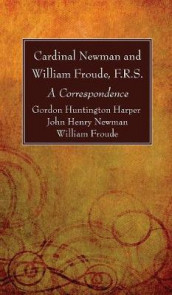 Cardinal Newman and William Froude, F.R.S. av William F R S Froude, Gordon Huntington Harper og John Henry Newman (Innbundet)