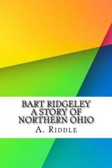 Bart Ridgeley a Story of Northern Ohio av A G Riddle (Heftet)