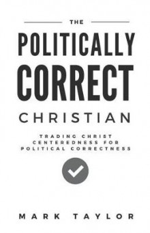 The Politically Correct Christian av Mark Taylor (Heftet)
