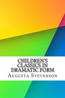 Children's Classics in Dramatic Form av Augusta Stevenson (Heftet)