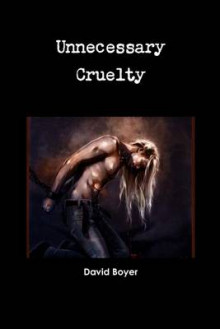 Unnecessary Cruelty av David Boyer (Heftet)