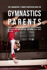 Omslag - The Fundamental 15 Minute Meditation Guide for Gymnastics Parents