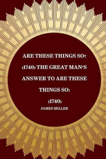 Are These Things So? (1740) the Great Man's Answer to Are These Things So av James Miller (Heftet)