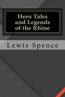 Hero Tales and Legends of the Rhine av Lewis Spence (Heftet)
