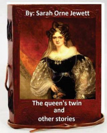 The Queen's Twin, and Other Stories. by av Sarah Orne Jewett (Heftet)