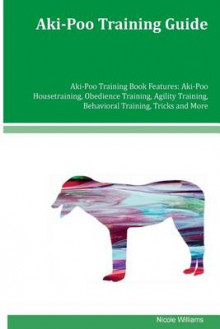 Aki-Poo Training Guide Aki-Poo Training Book Features av Nicole Williams (Heftet)