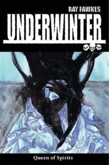 Underwinter: Queen of Spirits av Ray Fawkes (Heftet)
