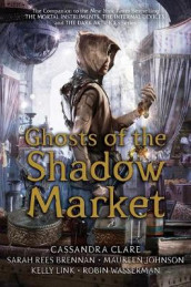 Ghosts of the Shadow Market av Sarah Rees Brennan, Maureen Johnson, Kelly Link, Simon and Schuster og Robin Wasserman (Innbundet)