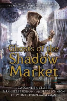 Ghosts of the Shadow Market av Simon and Schuster, Sarah Rees Brennan, Maureen Johnson, Kelly Link og Robin Wasserman (Heftet)