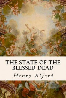 The State of the Blessed Dead av Henry Alford (Heftet)