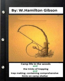 Camp Life in the Woods and the Tricks of Trapping and Trap Making; Containing Comprehensive Hints on Camp Shelter av W Hamilton Gibson (Heftet)