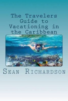 The Travelers Guide to Vacationing in the Caribbean av Sean Richardson (Heftet)